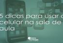 [Dicas para professores] 5 dicas de uso do celular na sala de  aula