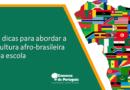 [Dicas para  professores] 3  dicas para abordar a cultura afro-brasileira na  aula de língua  portuguesa